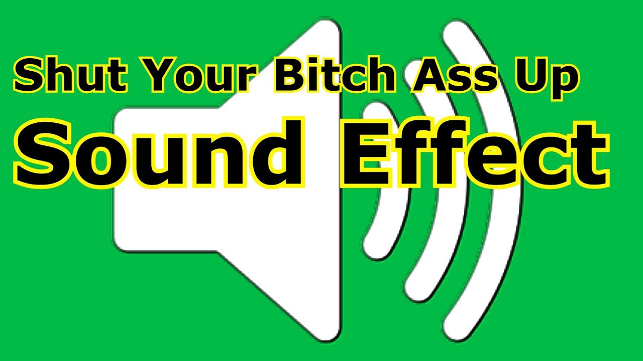 shut your bitch ass up sound effect - youtube