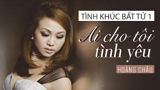 Ai Cho Tôi Tình Yêu [ HD ] - Hoàng Châu