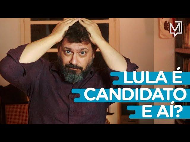 Lula é candidato. E aí? I Ponto de Partida