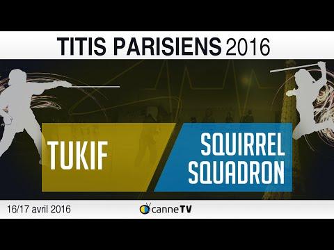 Titis Parisiens 2016 | Tukif vs Squirrel Squadron