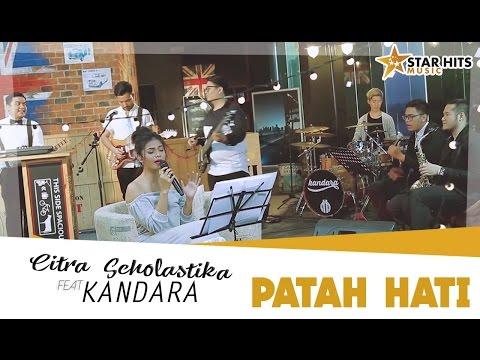 Citra Scholastika ft Kandara - Patah Hati