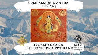 Tibetan Healing Chants | Compassion Mantra | Drukmo Gyal & The Sonic Project Band
