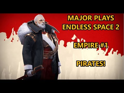 Endless Space 2 - Major Plays EMPIRE #1   PIRATES!