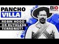 Pancho Villa: Robin Hood or Ruthless Terrorist?