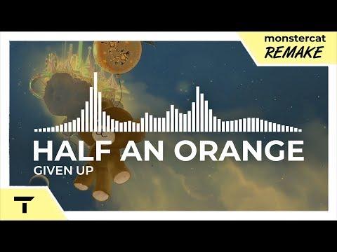 Half an Orange - Given Up [Monstercat NL Remake]