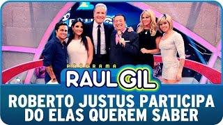 Programa Raul Gil (18/04/15) - Elas Querem Saber recebe Roberto Justus