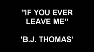 Watch Bj Thomas If You Ever Leave Me video