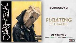 ScHoolboy Q - Floating Ft. 21 Savage (CrasH Talk)