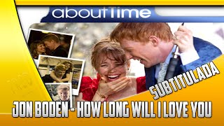 Jon Boden How long will I love you Subtitulada About Time Movie 2013