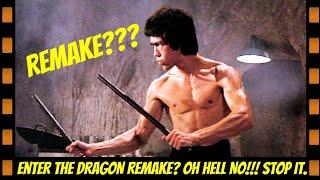 Enter The Dragon Remake??? No!!!!!!! Stop it.