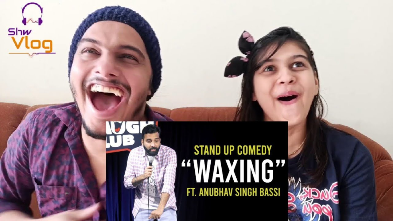 Waxing - Stand Up Comedy ft. Anubhav Singh Bassi Reaction || Shw Vlog