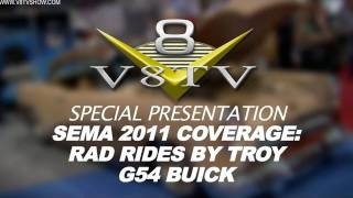 2011 SEMA Show Video Coverage - Rad Rides By Troy G54 Buick V8TV