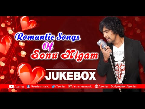 Romantic Songs Of Sonu Nigam  Audio Jukebox  Bollywood Hits