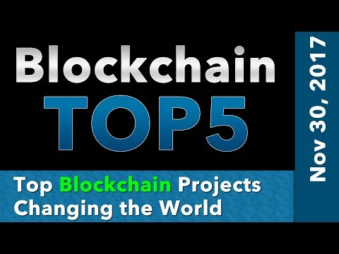 Top 5 Blockchain Projects Changing the World - November 30, 2017