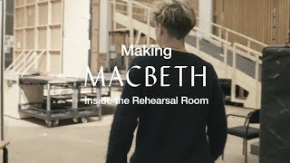 Making Macbeth: Inside the Rehearsal Room