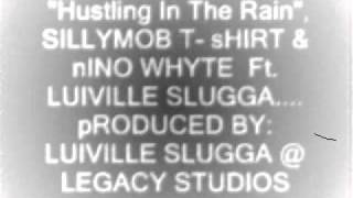 SILLYMOB HUSTLIN IN THE RAIN Ft Luiville Slugga