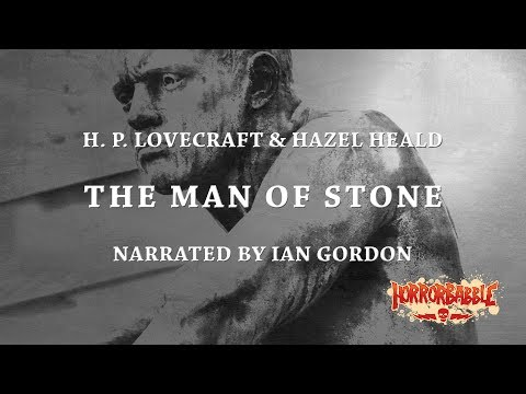 """""""The Man of Stone"""" by H. P. Lovecraft & Hazel Heald (Narrated by Ian Gordon)"""