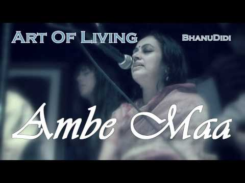 Ambe Maa || Bhanu Didi Art Of Living Bhajans