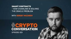 Smart Contracts - How Sergey Nazarov and Chainlink are Solving the Oracle Problem