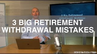 3 Big Retirement Withdrawal Mistakes