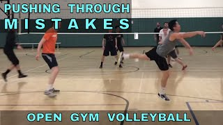 PUSH THROUGH MISTAKES - Open Gym Volleyball Highlights
