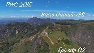 Paragliding World Cup 2015 - Baixo Guandu/ES - Episode 02
