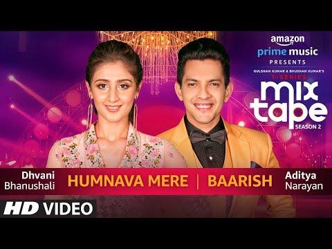 Humnava Mere/Baarish | Dhvani Bhanushali & Aditya Narayan | T-SERIES MIXTAPE SEASON 2 | Episode 15