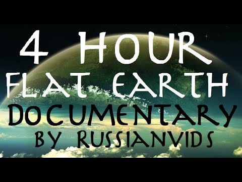 FLAT EARTH   4 Hour Documentary by Russianvids (RV TRUTH)