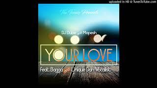 DJ Mapesh & DJ Dube - Your Love feat. Bagga & Unique Dah Vocalist