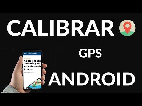 Cómo Calibrar GPS Android para Tener una Ubicación más Precisa