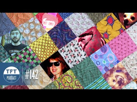 TFT Podcast 142- A Patchwork of Dreams™