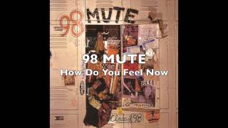 Watch 98 Mute How Do You Feel Now video