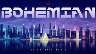 BOHEMIAN - Electronic Dance Music || Om Swastik Music