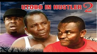 Utobo the Hustler 2      -  2014 Latest Nigeria Nollywood Movie
