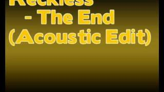 Reckless - The End (Acoustic Edit)