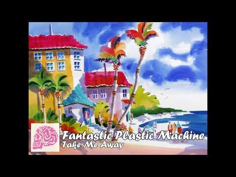 Fantastic Plastic Machine - Take Me Away [HQ]