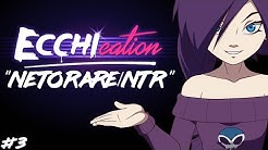 ECCHIcation Episode 3 : 'Netorare/NTR'
