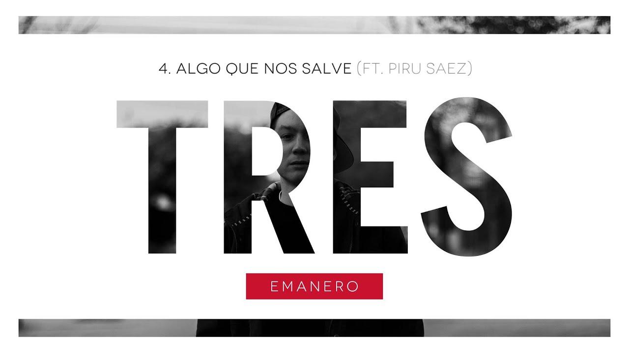 Emanero - Algo que nos salve (Ft. Piru Saez) #TRES