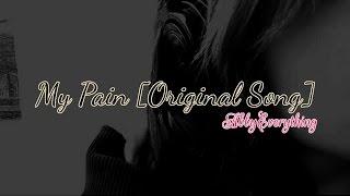 My Pain [ Original Song ]
