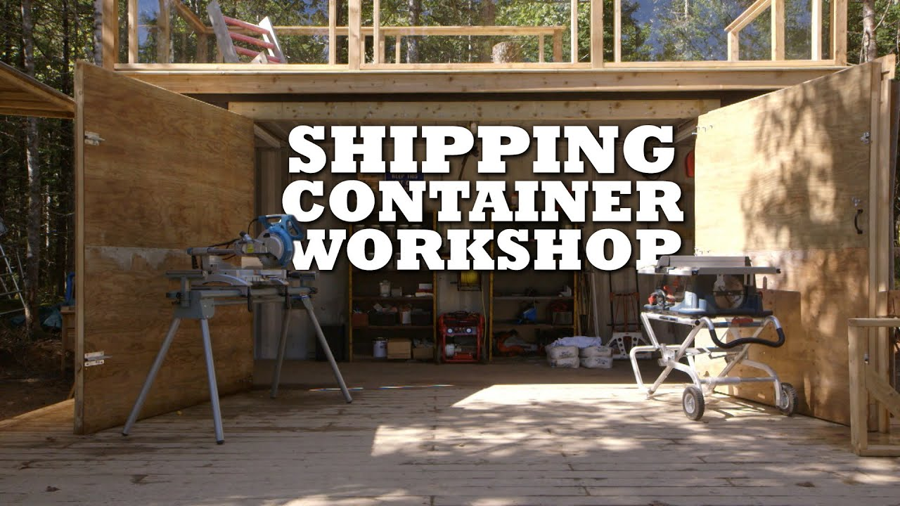 Shipping container workshop youtube for Best builders workshop deck