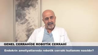Endokrin ameliyatlarında robotik cerrahi kullanımı nasıldır?