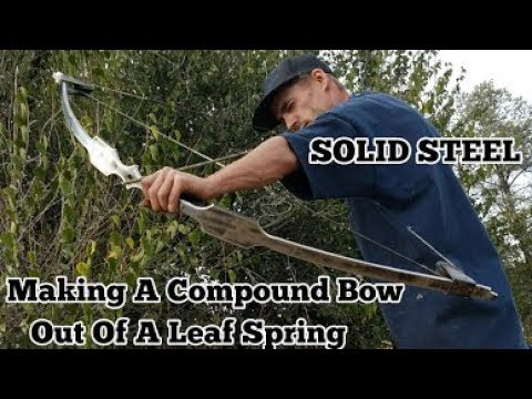 Making A Bow Out Of A Leaf Spring Solid Metal Compound Bow Youtube
