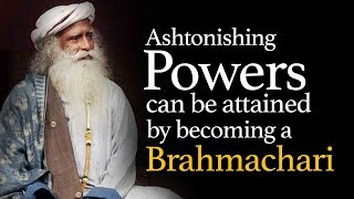 Astonishing Powers One Can Attain by Being a Celibate (Brahmachari) - Sadhguru