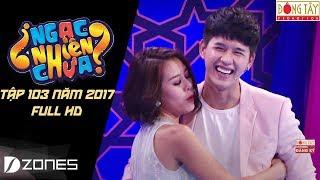 Ngạc Nhiên Chưa 2017 | Tập 103: Minh Kha_Ngọc Vân (20/09/2017)