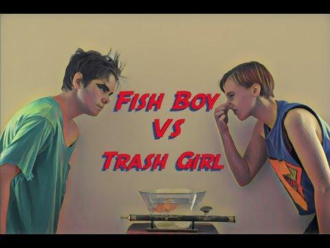 Fish Boy VS Trash Girl