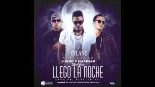 Dyland Ft. J-King Y Maximan - Llego La Noche (Official Remix)