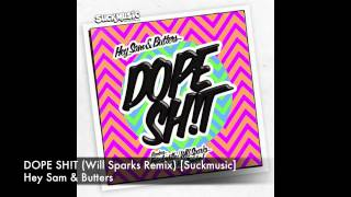 Hey Sam &amp Butters - DOPE SH!T (Will Sparks Remix) [suckmusic]