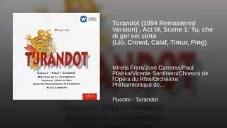 Turandot (1994 Remastered Version) , Act III, Scene 1: Tu, che di gel sei cinta (Liù, Crowd,...