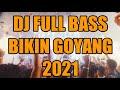 DJ PALING ENAK 2021 ( FULL BASS BIKIN GOYANG )
