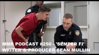 MMR Podcast #250 - Semper Fi Writer & Producer Sean Mullin